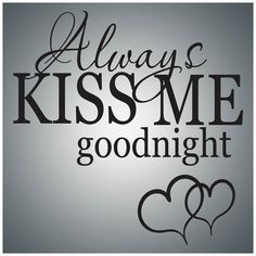 Love Laughter Wall Decal Art – Always kiss me goodnight…Wall Quote Decal Vinyl Lettering Saying – - wallquotes This Is Us Quotes, Love Quotes, Husband Quotes, Art Quotes, Vinyl Wall Quotes, Wall Vinyl, Always Kiss Me Goodnight, Good Night Quotes, Vinyl Lettering