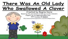 Free: There Was An Old Lady Who Swallowed A Clover moving reader based on the story by Lucille Colandro.  Not For Profit....For Educational Purposes Only.  Freebie For A Teacher From A Teacher! Enjoy! Regina Davis AKA Queen Chaos at www.fairytalesandfictionby2.blogspot.com