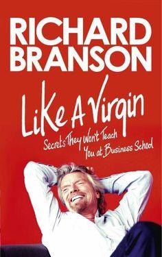 Like a Virgin: Secrets They Won't Teach You at Business School by Sir Richard Branson