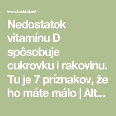 Nedostatok vitamínu D spôsobuje cukrovku i rakovinu. Tu je 7 príznakov, že ho máte málo | Alternatívna liečba | Strava a zdravie | Choroby | Prírodná medicína Nordic Interior, Diabetes, Detox, Math Equations, Health, Tutorials, Health Care, Diabetic Living, Healthy