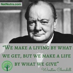 """""""We Make a Living by What We Get, but We Make a Life by What We Give""""-Winston Churchill"""