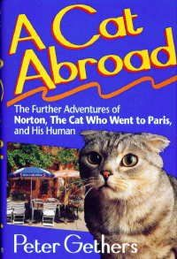 A Cat Abroad: The Further Adventures of Norton, The Cat Who Went to Paris, and His Human By Peter Gethers. Norton is back as a celebrity who dines on pizza made by Wolfgang Puck and tours the United States on the TV talk show circuit.