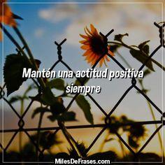 Mantén una actitud positiva siempre