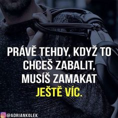 Právě tehdy, když to chceš zabalit, musíš zamakat ještě víc. #motivace #uspech #czech #slovak #penize #positive #mindset #lifequotes #motivation School Goals, Sad Love, Monday Motivation, Motto, Don't Forget, Quotations, Motivational Quotes, This Or That Questions, Finance