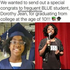 Special congrats frequent BLUE student, Dorothy Jean, for graduating from college at the age of 10!!