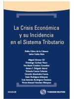 La crisis económica y su incidencia en el sistema tributario / Pablo Chico de la Cámara... [et al.]