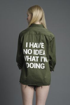 """Join the club, we feel you girl. Cotton army green jacket with rolled sleeves patches and brand name on front, """"I Have No Idea What Im Doing"""" text in white on b"""