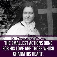 """""""The smallest actions done for His love are those which charms His heart. Therese of Lisieux. Catholic Quotes, Religious Quotes, Catholic Saints, Roman Catholic, St Therese Of Lisieux, Word Of Faith, Words Of Hope, Saint Quotes, Holy Mary"""