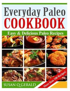 Everyday Paleo Cookbook: Easy & Delicious Paleo Recipes! (More than 100 Recipes)