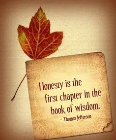 Honesty, Thomas Jefferson, Wsidom. Honesty is the first chapter in the book of wisdom - Thomas Jefferson > Famous Quotes with Pictures.