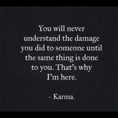 There is karma again! Karma I didn't do it ! I just hope people that hurt intentionally realize karma she's real she does exist! True Quotes, Great Quotes, Quotes To Live By, Funny Quotes, Karma Quotes Truths, Quotes About Karma, Karma Sayings, Payback Quotes, Truth Hurts Quotes