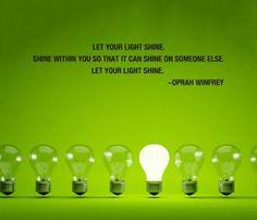 Let your light shine. Shine within you so that it can shine on someone else. Let your light shine. #LightingQuotes #LightUp #LightingDoctor #LetYourLightShine www.lightingdoctor.ca