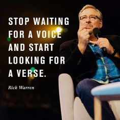 """Stop waiting for a voice and start looking for a verse."" -Pastor Rick Warren, Hillsong Conference"