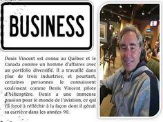 Denis Vincent est connu au Québec et le Canada comme un homme d'affaires avec un portfolio diversifié. Il a travaillé dans plus de trois industries, et pourtant, certaines personnes le connaissent seulement comme Denis Vincent pilote d'hélicoptère.