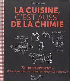 http://www.amazon.fr/cuisine-cest-aussi-chimie-d%C3%A9crypt%C3%A9es/dp/2012309747