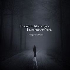 I don't hold grudges. I remember facts. —via http://ift.tt/2eY7hg4