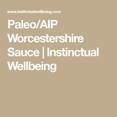 Paleo/AIP Worcestershire Sauce | Instinctual Wellbeing