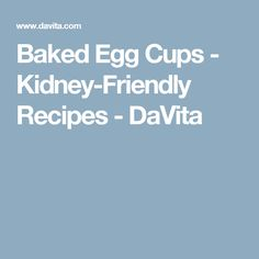 Baked Egg Cups - Kidney-Friendly Recipes - DaVita