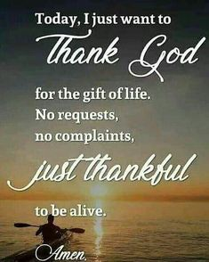 Image may contain: text that says 'Today I just want to Thank God for the gift oflife. No requests, no complaints, just thankful to be alive. Prayer Scriptures, Bible Prayers, Prayer Quotes, Bible Verses Quotes, God Prayer, Faith Quotes, Wisdom Quotes, True Quotes, Thank You God Quotes