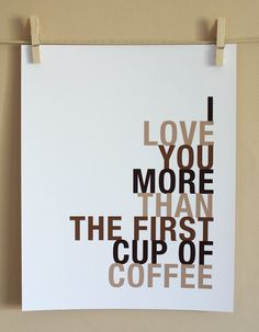 I Love You More Than The First Cup of Coffee ;) #Print #Art
