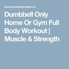 Dumbbell Only Home Or Gym Full Body Workout | Muscle & Strength
