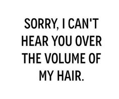 Sorry, I can't hear you over the volume of my hair. #hairflip