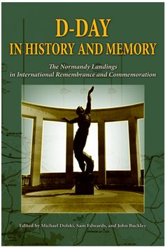 D-Day in History and Memory: The Normandy Landings in International Remembrance and Commemoration, edited by Michael Dolski, Sam Edwards and John Buckley D Day Beach, New Freedom, Rotc, Let's Have Fun, Normandy, Military History, Great Britain, This Book, France