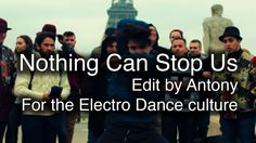 Nothing Can Stop Us -  Edit by Antony #electrodance