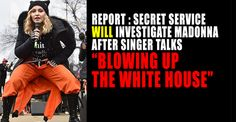 "BREAKING : Secret Service WILL Investigate Madonna Over ""Blowing Up White House"" Comments – TruthFeed"