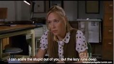 """""""I can scare the stupid out of you, but the lazy runs deep"""" Paris Geller                                                                                                                                                                                 More"""