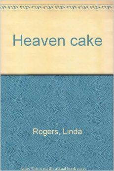"""Heaven Cake"" by Linda Rogers - shortlisted for the 1998 Dorothy Livesay Poetry Prize"