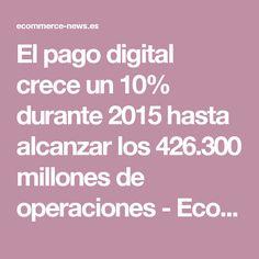 El pago digital crece un 10% durante 2015 hasta alcanzar los 426.300 millones de operaciones - Ecommerce News