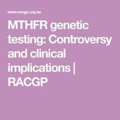 MTHFR genetic testing: Controversy and clinical implications | RACGP