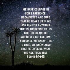"""John 5:14 reminds us, """"This is the confidence we have in approaching God: that if we ask anything according to his will, he hears us"""" !!!!!"""