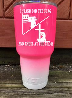 I Stand For The Flag And Kneel At The Cross Yeti 30 ounce Powder Coated Pink & White with Oracal 751 Vinyl Decal