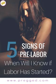 5 Signs of Pre-Labor – How Will I Know When Labor Has Started? - Pregnacy and moms All About Pregnancy, Pregnancy Labor, Pregnancy Advice, Pregnancy Checklist, Pregnancy Fitness, Start Of Labour, Early Labor, Stages Of Labor, Third Trimester