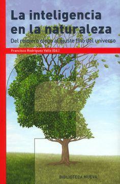 La inteligencia en la naturaleza: del relojero ciego al ajuste fino del universo / Francisco Rodríguez Valls (ed.)