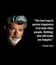 I like this for two reasons: it's a true statement, I want to experience daily in whatever career I end up with. Also, it's said by George Lucas, creator of Star Wars.  I want helping others to be a part of my career. I want to make other people's lives' better.