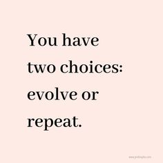 You have 2 choices: EVOLVE or REPEAT If you want something in your life to chan. - Quotes to Live By Motivacional Quotes, Words Quotes, Wise Words, Sayings, Yoga Motivation, Motivation Positive, Positive Quotes For Life Encouragement, Positive Quotes For Life Happiness, Positive Life Quotes