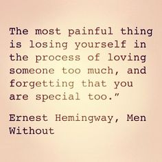 the most painful thing is losing yourself in the process of loving someone too much