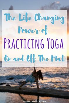 Practice yoga, change your life! Read about how that happens and why yoga is such a transformational, inspirational practice. Go to TheTruthPractice.com to read about inspiration, authenticity, happy living, manifestation, getting rid of fear, intuition, self-love, self-care, words of wisdom, relationships, affirmations, finding passion, positive quotes, life lessons, & mantras.
