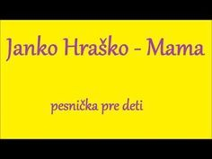 pesnička pre deti Janko Hraško - Mama - YouTube Youtube, Youtubers, Youtube Movies
