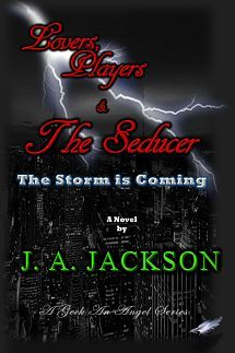 Lovers, Players and The Seducer by J. A. JACKSON . Gritty Thriller ~ The Storm is Coming! . $0.99 http://www.ebooksoda.com/ebook-deals/lovers-players-and-the-seducer-by-j-a-jackson
