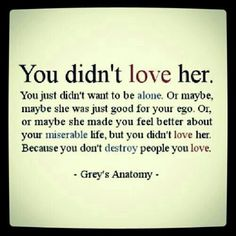 You never LOVED her!!!....
