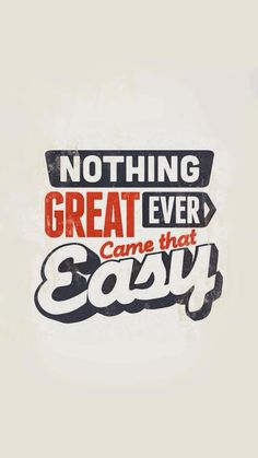 Nothing great ever came that easy! #iphonewallpaper #quote