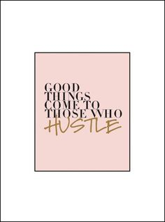 Good things come to those who hustle. #quote #typography
