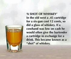 "Anecdotal reports say the expression ""a shot of whiskey"" came into being when cowboys traded bullets for liquor in Old West saloons. Whiskey Girl, Cigars And Whiskey, Bourbon Whiskey, Irish Whiskey, Scotch Whiskey, Whisky Jack, Bourbon Drinks, Whiskey Glasses, Jack Daniels Whiskey"