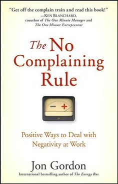 I catch myself now. I would recommend for positivity in life not just work. No Complaining Rule: Positive Ways to Deal with Negativity at Work - Jon Gordon