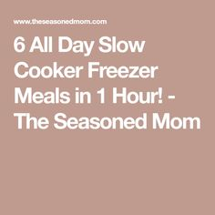 6 All Day Slow Cooker Freezer Meals in 1 Hour! - The Seasoned Mom