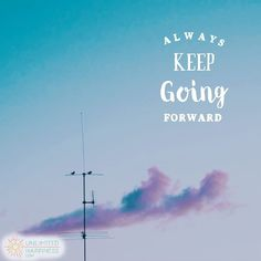 Always keep going forward! http://www.unlimitedhappiness.com